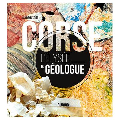 Corse, l'Élysée du géologue Alain Gauthier