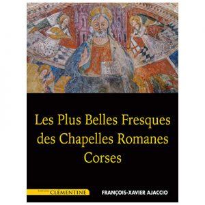 Les plus belles fresques des chapelles romanes corses - François-Xavier AJACCIO