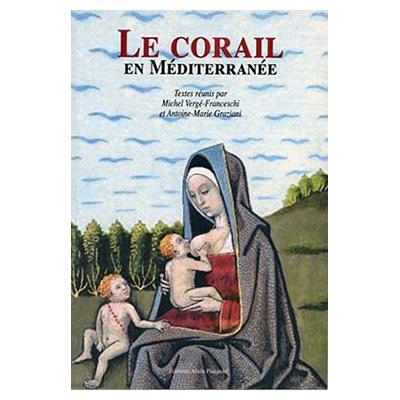 LE CORAIL EN MEDITERRANÉE - Michel Vergé-Franceschi, Antoine-Marie Graziani